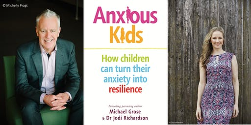 Anxious Kids: an evening with Michael Grose & Dr Jodi Richardson