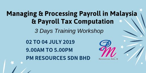 Managing & Processing Payroll in Malaysia and Payroll Tax Computation [2, 3 & 4 July 2019]