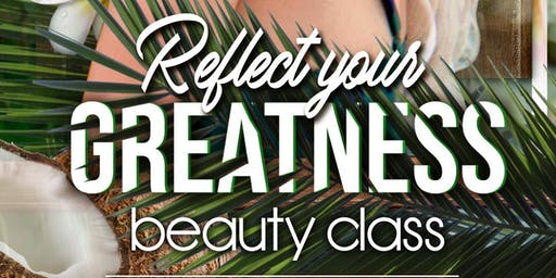 Reflect your Greatness - Beauty Class