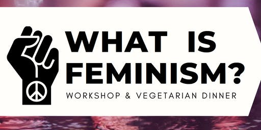 What is Feminism? Workshop & Dinner - 4 July