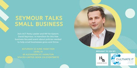 Seymour talks small business in the Waikato tickets