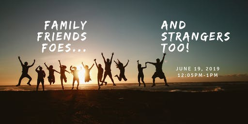 Family, Friends, Foes... and Strangers Too!