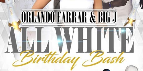 ORLANDO FARRAR & BIG J ALL WHITE BIRTHDAY BASH  tickets