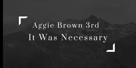 "Aggie Brown 3rd Presents ""It Was Necessary""  Live Album Recording tickets"