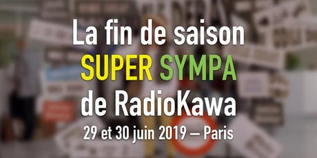 La fin de saison SUPER SYMPA de RadioKawa billets