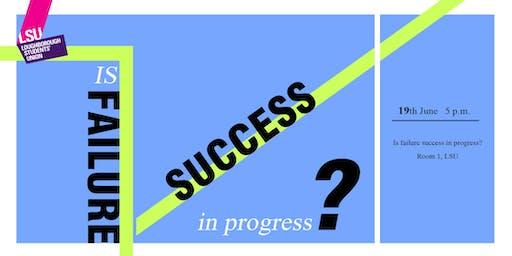 Is Failure Success in Progress?