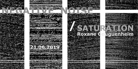 Vernissage - Negative Noise / Saturation billets