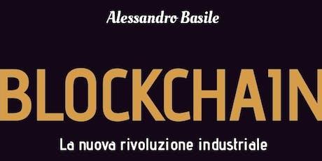Blockchain. La nuova rivoluzione industriale  di Alessandro Basile biglietti