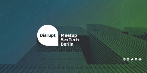 Disrupt Meetup | What is SexTech and Why is Nobody Talking about It?