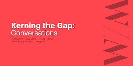 Kerning the Gap - Conversations tickets