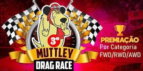 3º MUTTLEY DRAG RACE ingressos