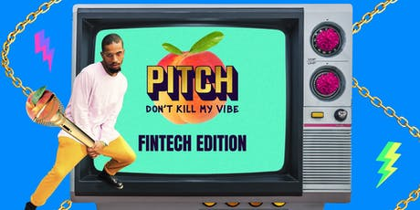 Pitch Don't Kill My Vibe! Fintech Edition tickets