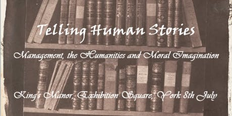 Telling Human Stories: Management, the Humanities and the Moral Imagination tickets