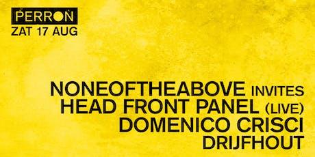 NONEOFTHEABOVE INVITES: HEAD FRONT PANEL & DOMENICO CRISCI & DRIJFHOUT tickets
