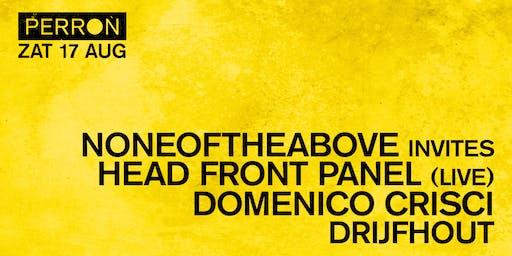 NONEOFTHEABOVE INVITES: HEAD FRONT PANEL & DOMENICO CRISCI & DRIJFHOUT