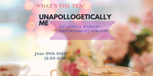 What's The Tea's  Unapologetically Me.1 annual Women's empowerment seminar