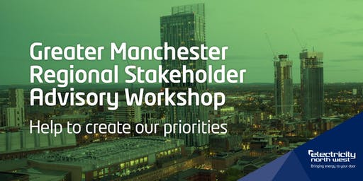 Electricity North West Regional Advisory workshop - Greater Manchester