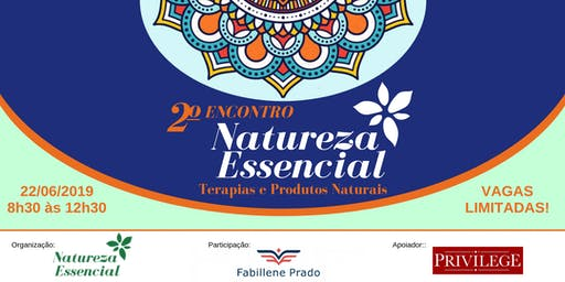 2º Encontro Natureza Essencial - Terapias e Produtos Naturais