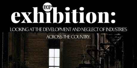 BOP EXHIBITION   LOOKING AT THE DEVELOPMENT AND NEGLECT OF INDUSTRIES ACROSS THE COUNTRY. tickets