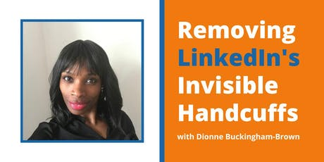 Removing LinkedIn's Invisible Handcuffs - with Dionne Buckingham-Brown tickets