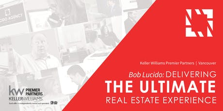 Delivering The Ultimate Real Estate Experience with Bob Lucido tickets