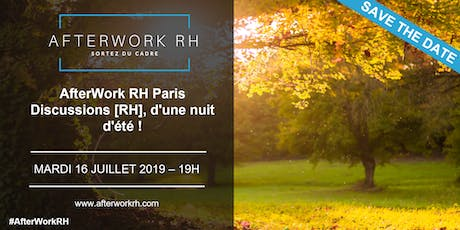 AfterWork RH Paris - Discussions [RH], d'une nuit d'été ! - Juill. 19 tickets
