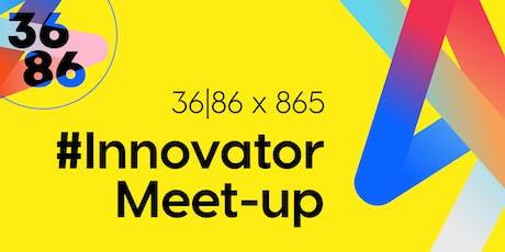 #Innovator Meet-up: 36|86 x 865 tickets