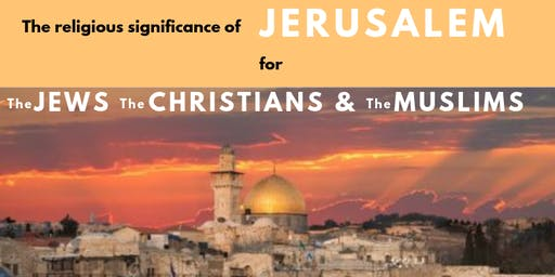 The religious significance of Jerusalem to the Jews, the Christians & the Muslims