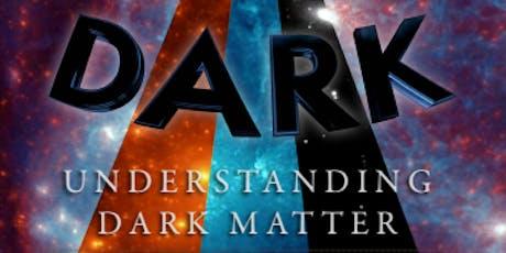 What is Dark Matter? - August 16 2019 tickets