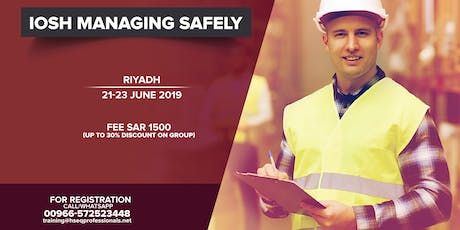 Riyadh: IOSH Managing Safely Course (Fee SAR 1500-up to 30% Group Discount) tickets