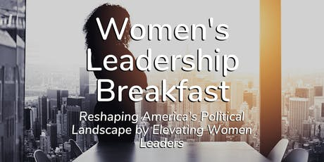 Women's Leadership Breakfast – Reshaping America's Political Landscape by Elevating Women Leaders tickets