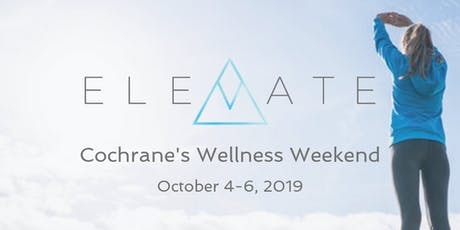ELEVATE: Cochrane's Wellness Weekend tickets