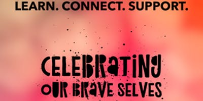 Learn.Connect.Suport. Celebrating Our Brave Selves