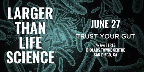 LARGER THAN LIFE SCIENCE | Trust Your Gut tickets