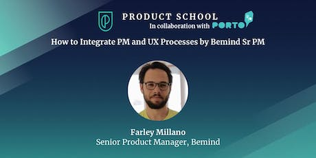How to Integrate PM and UX Processes by Bemind Sr PM bilhetes
