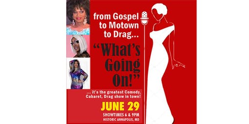 """What's Going On!"" - Annapolis' Greatest Comedy, Cabaret and Drag Show."
