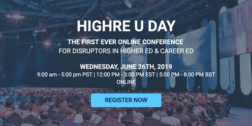 Highre U Day | The Future of Work Online Conference for Higher Ed & Career Ed Disrupters