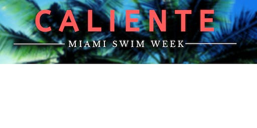 Caliente: Miami Swim Week Fashion Showcase