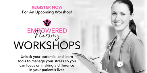 The Empowered Nursing Workshop...Crush burnout, then expand your well-being