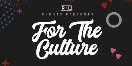 RxL Presents FOR THE CULTURE tickets