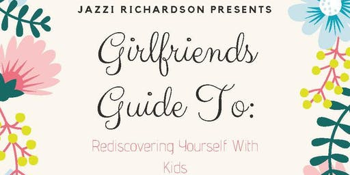 Girlfriends Guide To: Rediscovering Yourself With Kids