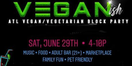 VEGANish ATL: Vegan/Vegetarian Block Party tickets