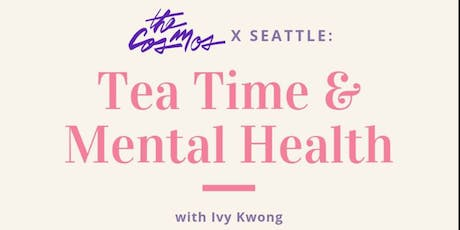 The Cosmos x Seattle: Tea Time & Mental Health with Ivy Kwong tickets