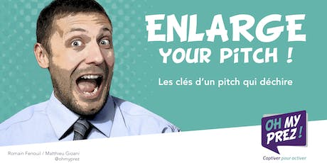 Enlarge your pitch : les clés d'un pitch qui déchire ! billets