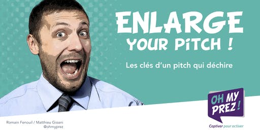 Enlarge your pitch : les clés d'un pitch qui déchire !