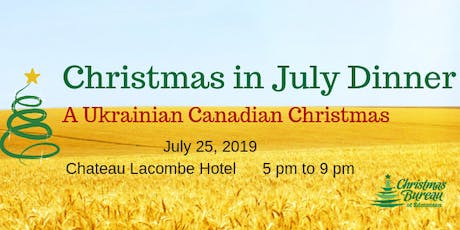 2019 Christmas in July Dinner - A Ukrainian Canadian Christmas tickets