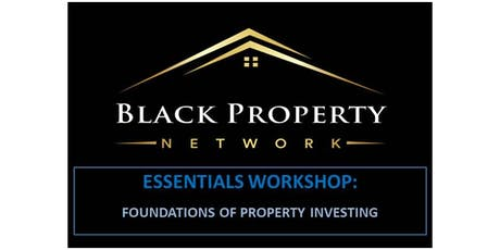 Black Property Network: ESSENTIALS WORKSHOP, Property Investing Foundations tickets