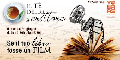 """""""Se il tuo libro fosse un film"""" a Il tè dello scrittore - domenica 30 giugno biglietti"""