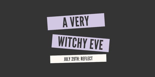 A Very Witchy Eve: REFLECT