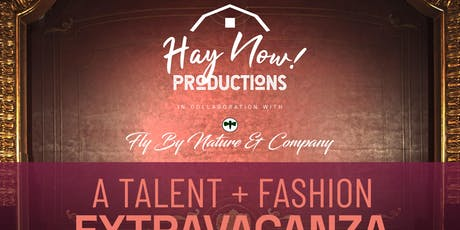 Hay Now! Productions and Fly By Nature Talent and Fashion Extravaganza tickets